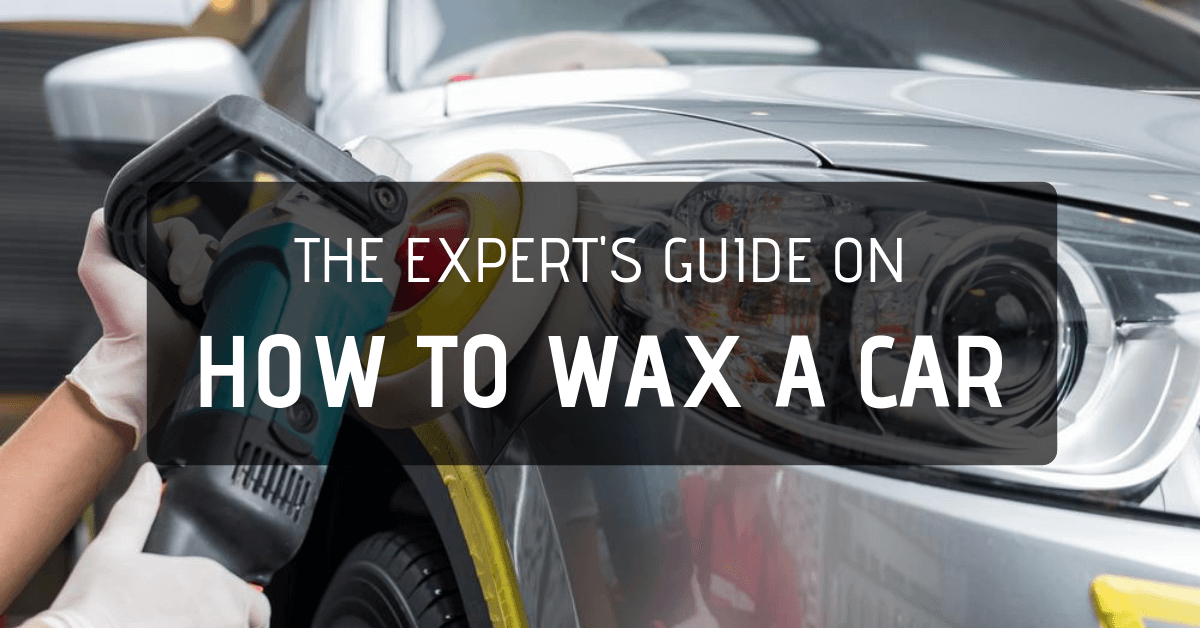 The Expert's Guide On How To Wax A Car