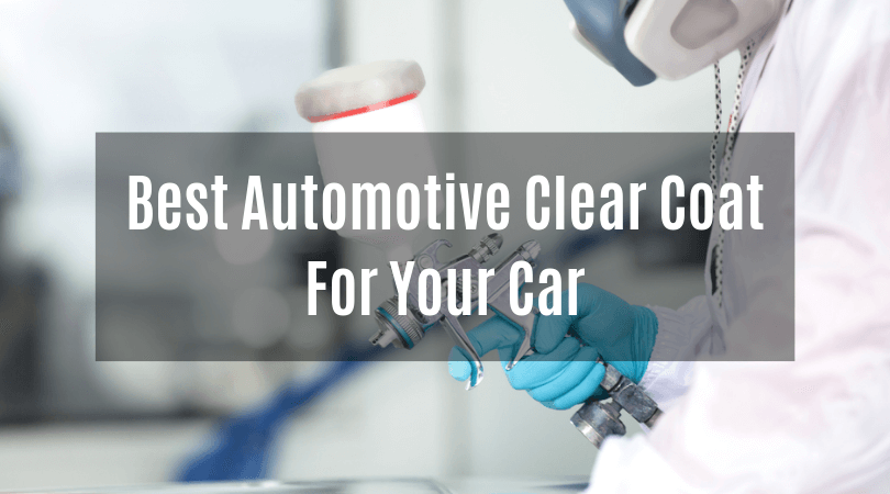 Best Automotive Clear Coat for Your Car