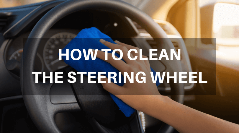 How to Properly Clean the Steering Wheel in Your Car