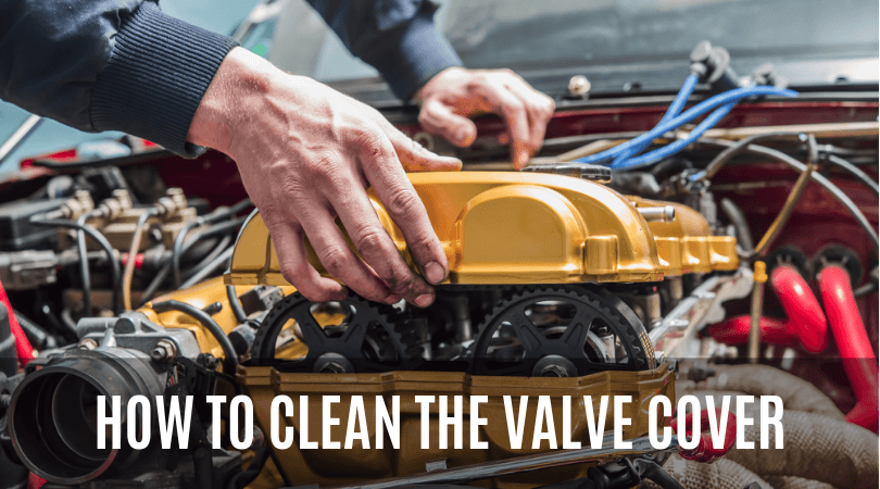 How to Clean the Valve Cover and Eliminate Oil Leaks