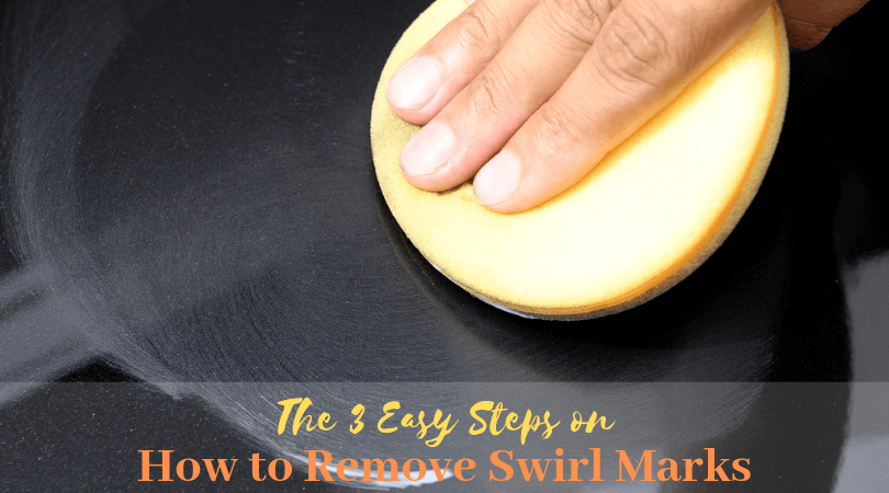 The 3 Easy Steps on How to Remove Swirl Marks