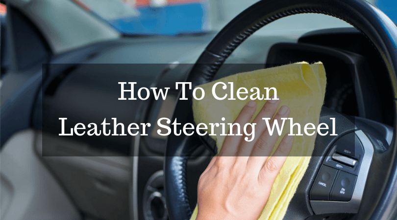 How To Clean Leather Steering Wheel And Keep It Looking New