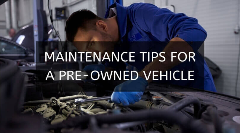 Maintenance Tips For A Pre-Owned Vehicle