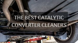 The Best Catalytic Converter Cleaners For Your Car