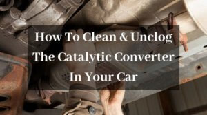 How To Clean And Unclog The Catalytic Converter In Your Car