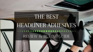 The Best Headliner Adhesives (Review & Buying Guide)