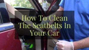 How To Clean The Seatbelts In Your Car