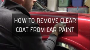 How To Remove Clear Coat From Car Paint