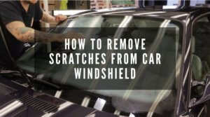 How To Remove Scratches From Car Windshield