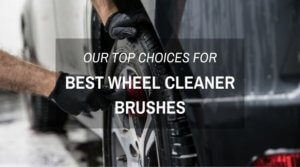Our Top Choices For The Best Wheel Cleaner Brushes
