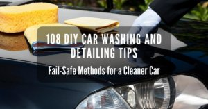 108 DIY Car Washing and Detailing Tips: Fail-Safe Methods for a Cleaner Car